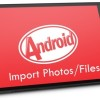 Import Photos/Files From Android To Windows PC