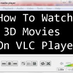 How To Watch 3D Movies & Videos On VLC Media Player
