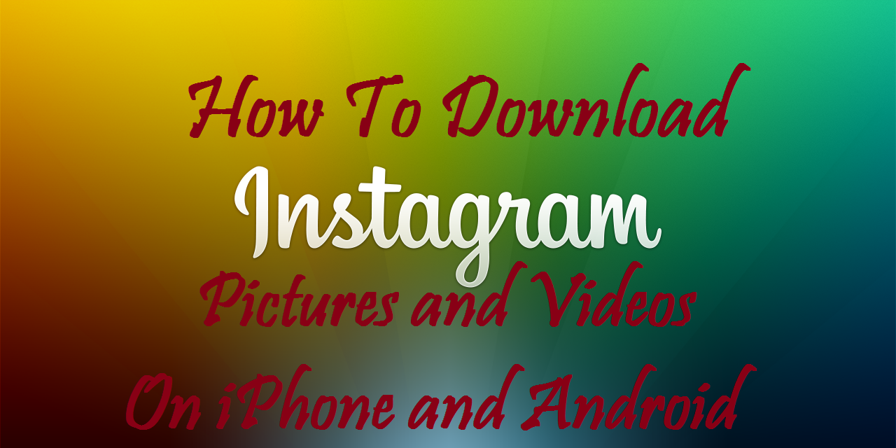 Download Instagram Pictures and Videos On iPhone and Android.